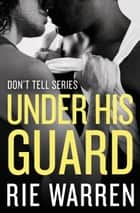 Under His Guard ebook by Rie Warren