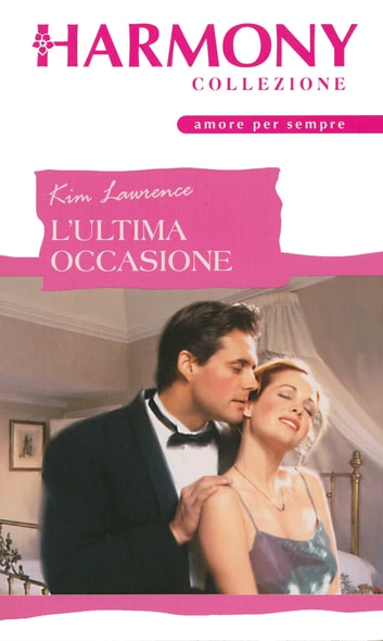 L'ultima occasione - Harmony Collezione ebook by Kim Lawrence