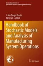 Handbook of Stochastic Models and Analysis of Manufacturing System Operations ebook by James MacGregor Smith,Baris Tan