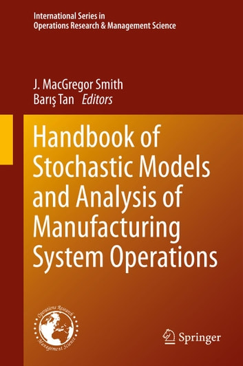 Handbook of Stochastic Models and Analysis of Manufacturing System Operations ebook by