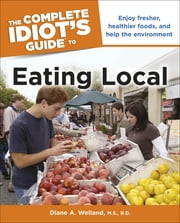 The Complete Idiot's Guide to Eating Local ebook by Diane A. Welland M.S., R.D.