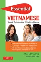 Essential Vietnamese - Speak Vietnamese with Confidence! (Vietnamese Phrasebook & Dictionary) ebook by Phan Van Giuong, Hanh Tran