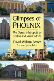 Glimpses of Phoenix - The Desert Metropolis in Written and Visual Media ebook by David William Foster