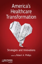 America's Healthcare Transformation - Strategies and Innovations ebook by Susan A. Abookire, David W. Bates, Sarah Slight,...