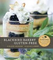 Blackbird Bakery Gluten-Free ebook by Karen Morgan,Knoxy