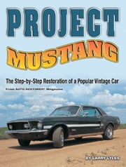 Project Mustang - The Step-by-Step Restoration of a Popular Vintage Car ebook by Larry Lyles