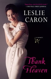 Thank Heaven - A Memoir ebook by Leslie Caron