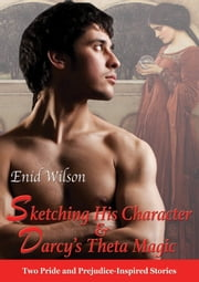 Steamy Darcy Box Set: Sketching His Character and Darcy's Theta Magic ebook by Enid Wilson
