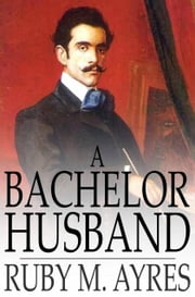 A Bachelor Husband ebook by Ruby M. Ayres
