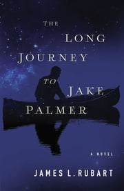 The Long Journey to Jake Palmer ebook by James L. Rubart