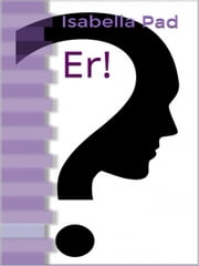 Er! ebook by Isabella Pad