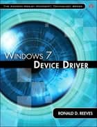 Windows 7 Device Driver ebook by Ronald Reeves Ph.D.