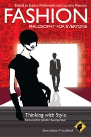 Fashion - Philosophy for Everyone - Thinking with Style ebook by Fritz Allhoff,Jessica Wolfendale,Jeanette Kennett,Jennifer Baumgardner