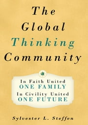 The Global Thinking Community - One Family, One Future - Book Two of the Conscious Light Trilogy ebook by Sylvester L Steffen