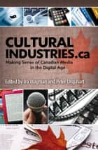 Cultural Industries.ca - Making Sense of Canadian Media in the Digital Age ebook by Ira Wagman, Peter Urquhart