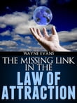The Missing Link in The Law of Attraction