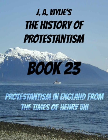 Protestantism in England From the Times of Henry VIII: Book 23 ebook by James Aitken Wylie