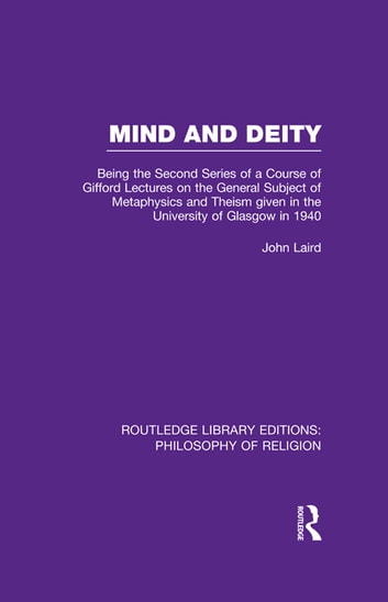Mind and Deity - Being the Second Series of a Course of Gifford Lectures on the General Subject of Metaphysics and Theism given in the University of Glasgow in 1940 ebook by John Laird