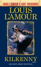 Kilkenny (Louis L'Amour's Lost Treasures) - A Novel ekitaplar by Louis L'Amour