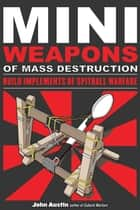 Mini Weapons of Mass Destruction: Build Implements of Spitball Warfare ebook by John Austin