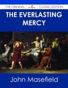 The Everlasting Mercy - The Original Classic Edition ebook by John Masefield