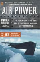 Air Power - The Men, Machines, and Ideas That Revolutionized War, from Kitty Hawk to Iraq ebook by Stephen Budiansky