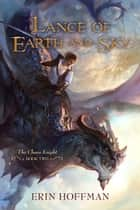 Lance of Earth and Sky ebook by Erin Hoffman