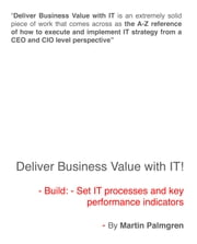 Deliver Business Value With IT!: Build: - Set IT Processes And Key Performance Indicators ebook by Martin Palmgren