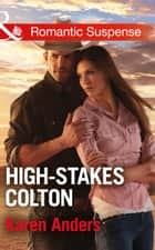 High-Stakes Colton (Mills & Boon Romantic Suspense) (The Coltons of Texas, Book 9) ebook by Karen Anders