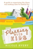 Planning with Kids ebook by Nicole Avery