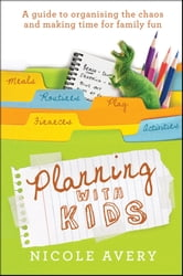 Planning with Kids - A Guide to Organising the Chaos to Make More Time for Parenting ebook by Nicole Avery