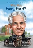 Who Was Henry Ford? ebook by Michael Burgan, Ted Hammond, Who HQ