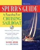 Spurr's Guide to Upgrading Your Cruising Sailboat ebook by Dan Spurr