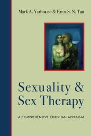 Sexuality and Sex Therapy - A Comprehensive Christian Appraisal ebook by Mark A. Yarhouse,Erica S. N. Tan