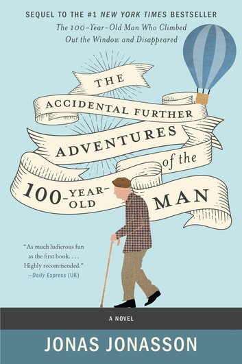 The Accidental Further Adventures of the Hundred-Year-Old Man - A Novel ebook by Jonas Jonasson,Rachel Willson-Broyles
