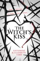 The Witch's Kiss (The Witch's Kiss Trilogy, Book 1) ebook by Elizabeth Corr, Katharine Corr