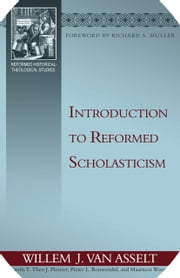 Introduction to Reformed Scholasticism ebook by Willem J. van Asselt
