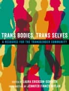 Trans Bodies, Trans Selves - A Resource for the Transgender Community ebook by Laura Erickson-Schroth