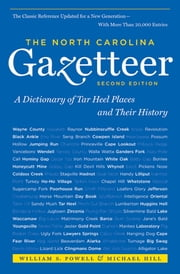 The North Carolina Gazetteer, 2nd Ed - A Dictionary of Tar Heel Places and Their History ebook by William S. Powell,Michael Hill