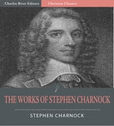 The Works of Stephen Charnock (Illustrated Edition) ebook by Stephen Charnock