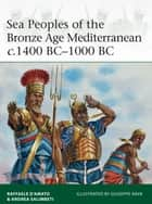 Sea Peoples of the Bronze Age Mediterranean c.1400 BCÂ?1000 BC ebook by Andrea Salimbeti,Giuseppe Rava,Dr Raffaele DÂ?Amato