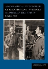 A Biographical Encyclopedia of Scientists and Inventors in American Film and TV since 1930 ebook by A. Bowdoin Van Riper