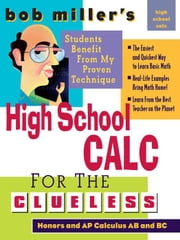 Bob Miller's High School Calc for the Clueless - Honors and AP Calculus AB & BC ebook by Miller, Bob