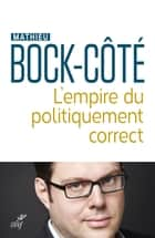 L'empire du politiquement correct ebook by Mathieu Bock-cote