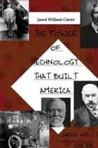 The Power of Technology That Built America ebook by Jared William Carter