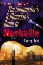 The Songwriter's and Musician's Guide to Nashville ebook by Sherry Bond