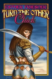Turn the Other Chick ebook by Esther Friesner