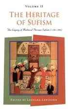 The Heritage of Sufism - Legacy of Medieval Persian Sufism (1150-1500) v. 2 ebook by Leonard Lewisohn