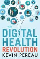 The Digital Health Revolution ebook by Kevin Pereau, Barry Lenson