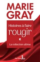 Histoires à faire rougir - La collection ultime ebook by Marie Gray